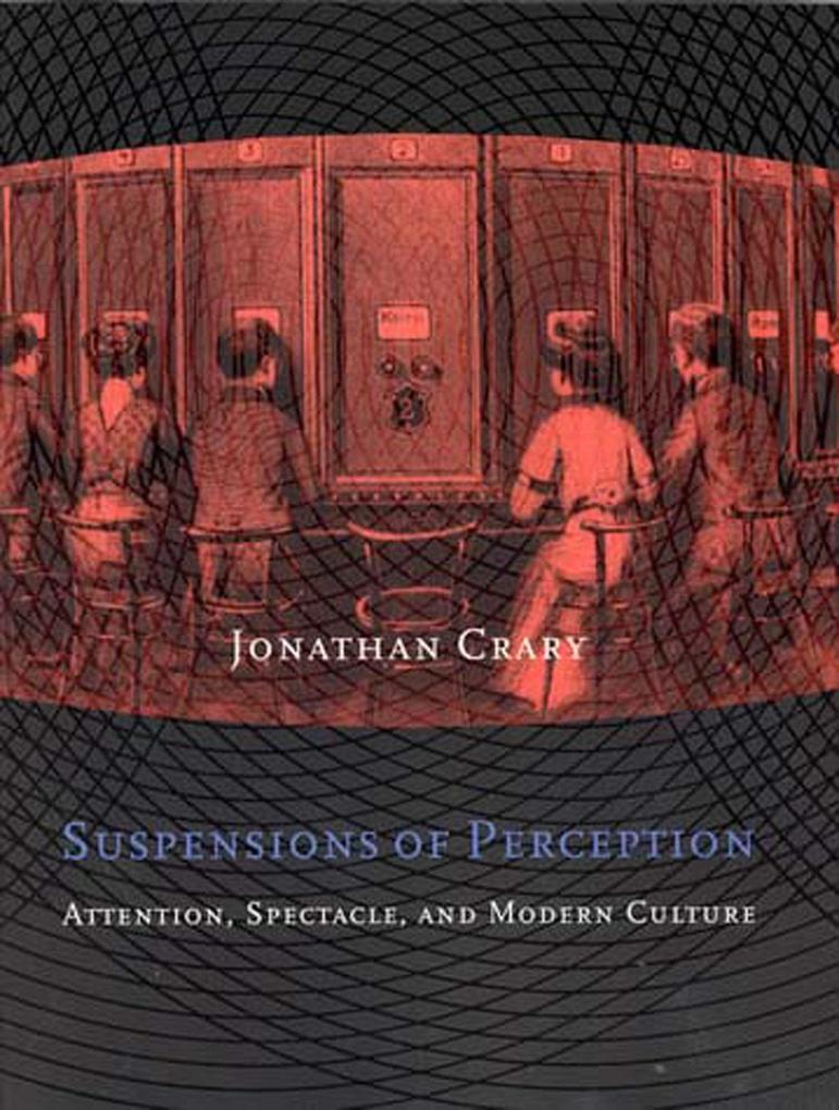 Suspensions of Perception: Attention, Spectacle, and Modern Culture als Buch