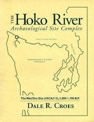 The Hoko River Archaeological Site Complex: The Wet/Dry Site (45ca213), 3,000-1,700 B.P. als Taschenbuch