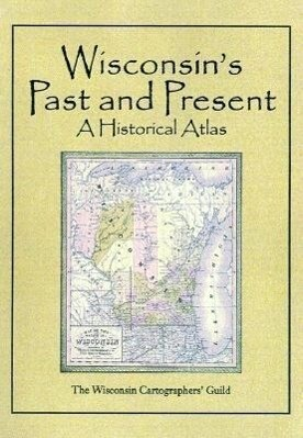 Wisconsin's Past & Present: A Historical Atlas als Buch