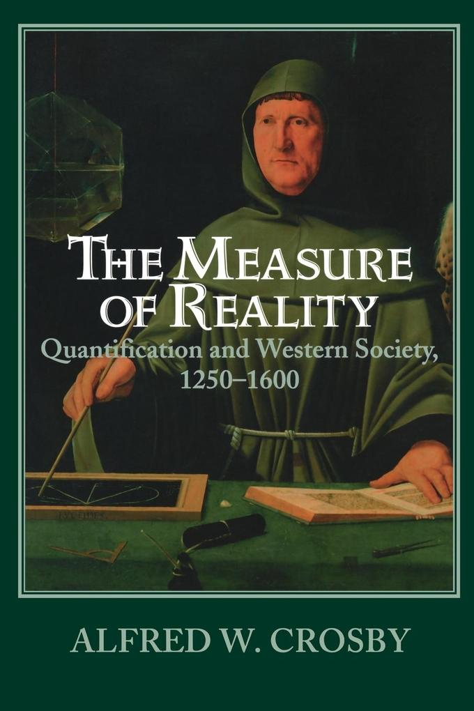The Measure of Reality: Quantification in Western Europe, 1250-1600 als Buch