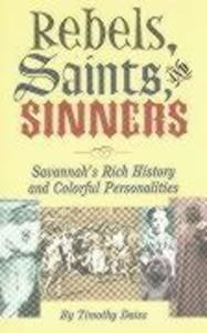 Rebels, Saints, and Sinners: Savannahs Rich History and Colorful Personalities als Taschenbuch