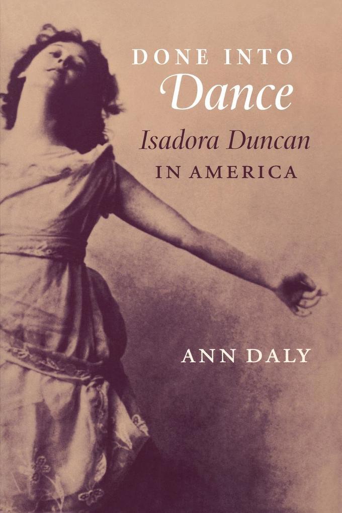Done Into Dance: Isadora Duncan in America als Taschenbuch