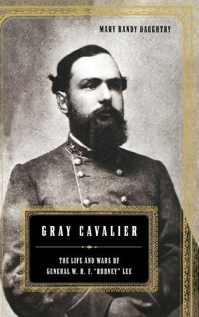 "Gray Cavalier: The Life and Wars of General W.H.F. """"rooney"""" Lee als Buch"