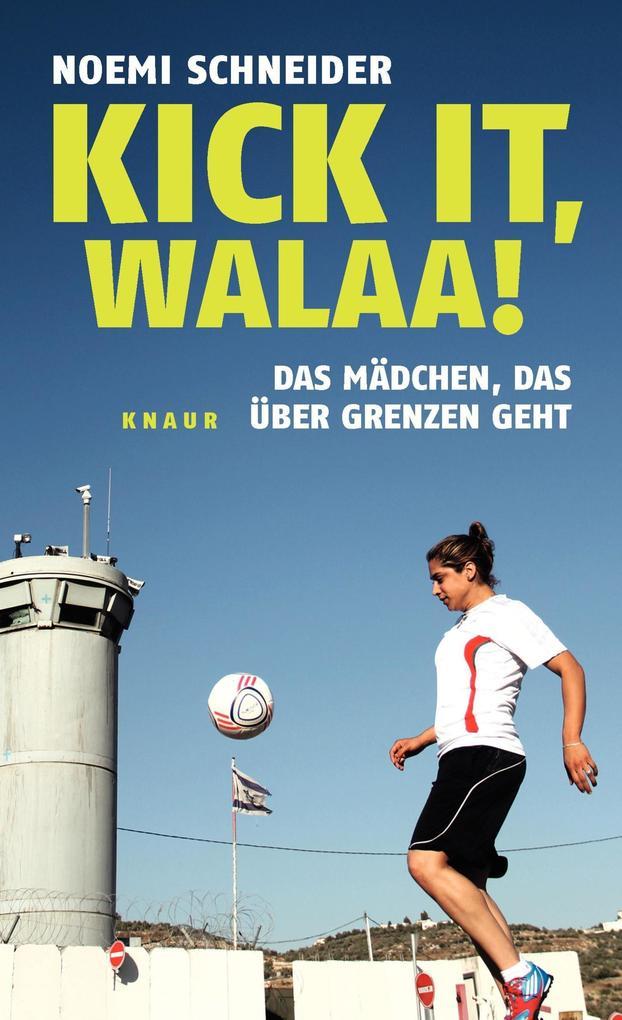Kick it, Walaa! als Buch von Noemi Schneider