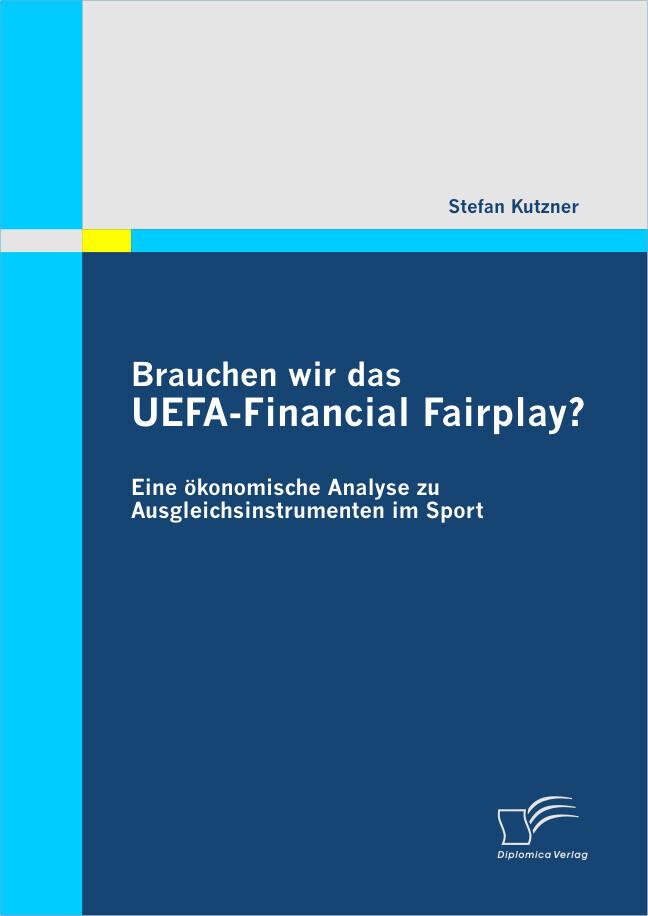 Brauchen wir das UEFA-Financial Fairplay? Eine ökonomische Analyse zu Ausgleichsinstrumenten im Sport als eBook