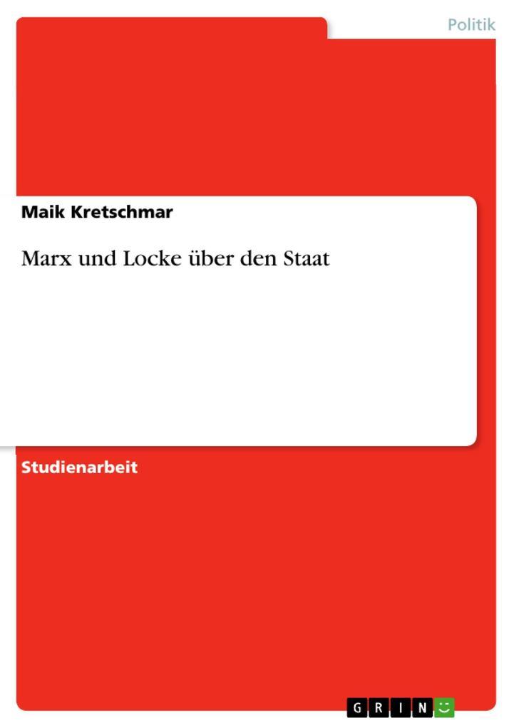 Marx und Locke über den Staat als eBook von Maik Kretschmar - GRIN Verlag