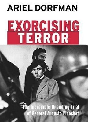 Exorcising Terror: The Incredible Unending Trial of General Augusto Pinochet als Taschenbuch