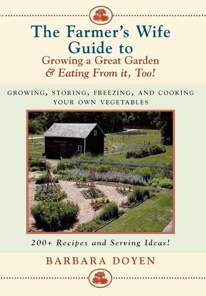 The Farmer's Wife Guide to Growing a Great Garden--And Eating from It, Too! als Buch