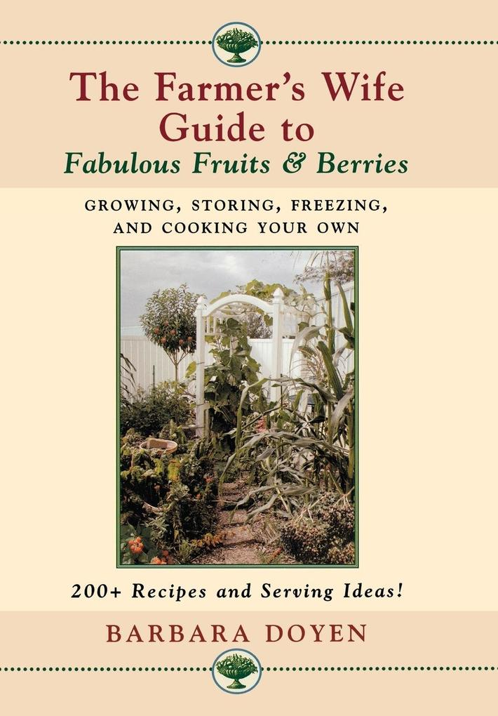 The Farmer's Wife Guide to Fabulous Fruits and Berries: Growing, Storing, Freezing, and Cooking Your Own Fruits and Berries als Buch