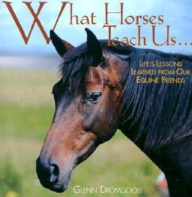 What Horses Teach Us: Life's Lessons Learned from Our Equine Friends als Buch