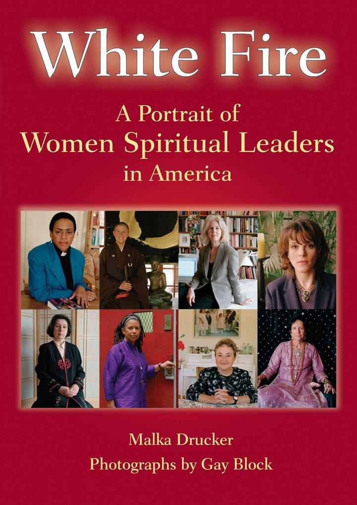 White Fire: A Portrait of Women Spiritual Leaders in America als Buch