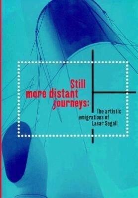 Still More Distant Journeys: The Artistic Emigrations of Lasar Segall als Taschenbuch