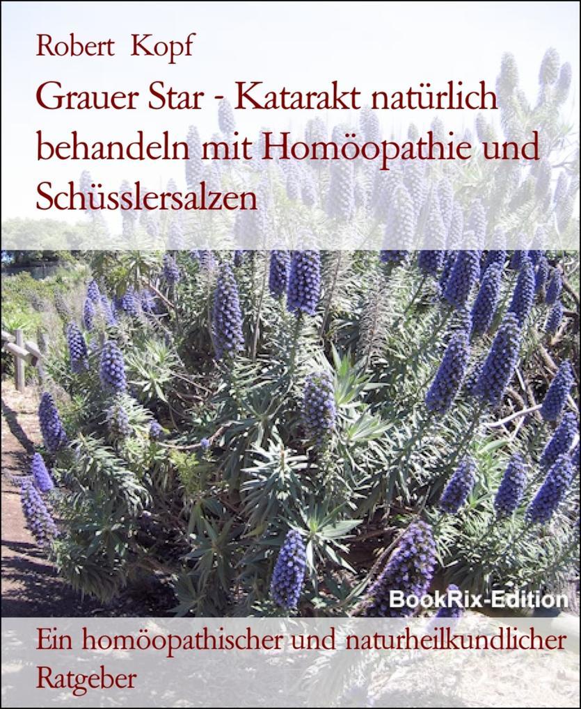 Grauer Star, Katarakt   Behandlung mit Homöopathie, Schüsslersalzen (Biochemie) und Naturheilkunde als eBook