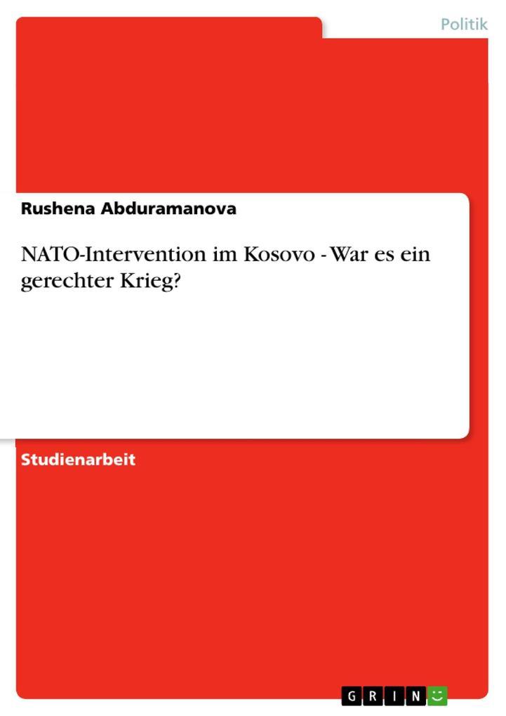 NATO-Intervention im Kosovo - War es ein gerechter Krieg? als eBook von Rushena Abduramanova - GRIN Verlag
