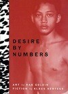 Desire by Numbers: Photographs by Nan Goldin & Fiction by Klaus Kertess