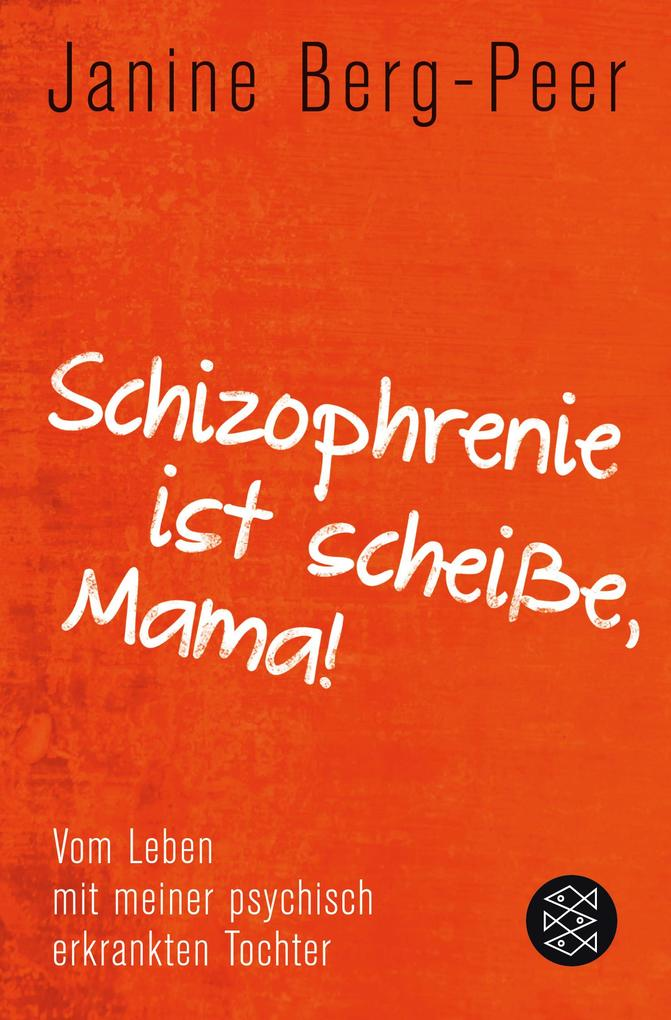 Schizophrenie ist scheiße, Mama! als Taschenbuch von Janine Berg-Peer