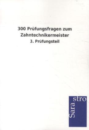 300 Prüfungsfragen zum Zahntechnikermeister als Buch von Hrsg. Sarastro GmbH