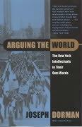 Arguing the World: The New York Intellectuals in Their Own Words als Taschenbuch