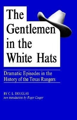 The Gentlemen in the White Hats: Dramatic Episodes in the History of the Texas Rangers als Taschenbuch