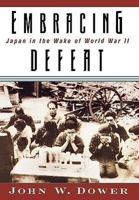 Embracing Defeat: Japan in the Wake of World War II als Buch