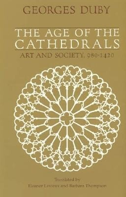 The Age of the Cathedrals: Art and Society, 980-1420 als Taschenbuch