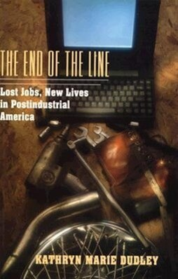 The End of the Line: Lost Jobs, New Lives in Postindustrial America als Buch