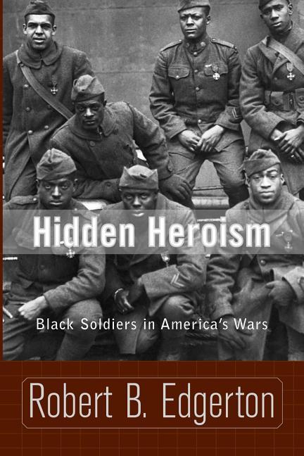 Hidden Heroism: Black Soldiers in America's Wars als Taschenbuch