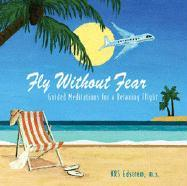 Fly Without Fear: Guided Meditations for a Relaxing Flight als Hörbuch