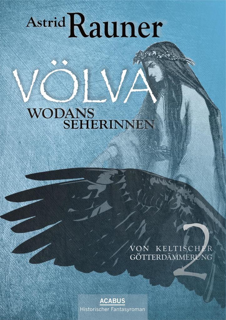 Völva - Wodans Seherinnen. Von keltischer Götterdämmerung 2 als eBook von Astrid Rauner
