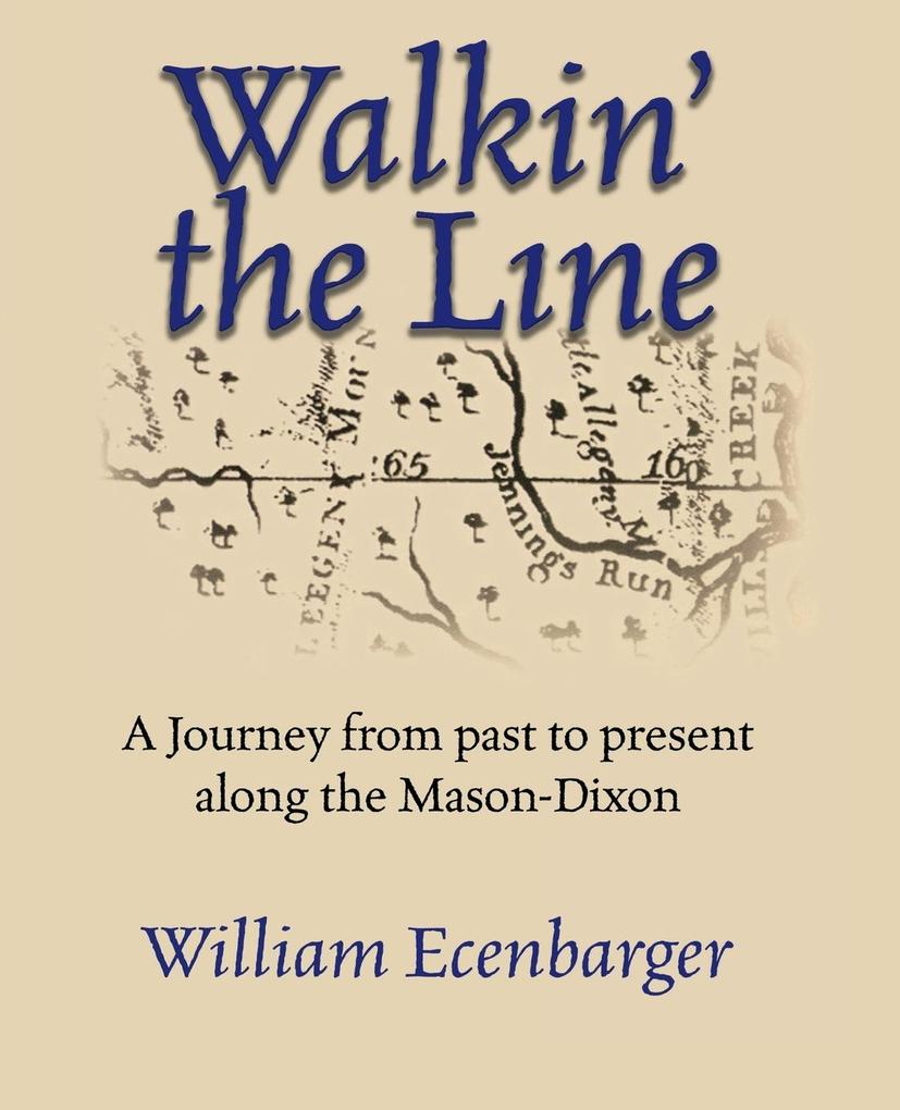 Walkin' the Line: A Journey from Past to Present Along the Mason-Dixon als Buch