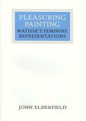 Pleasuring Painting: Matisse's Feminine Representations als Buch