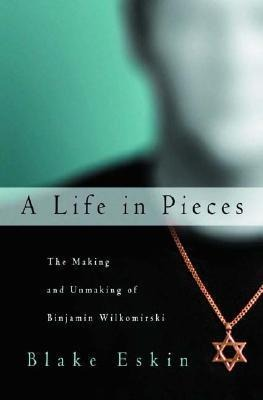 A Life in Pieces: The Making and Unmaking of Binjamin Wilkomirski als Buch