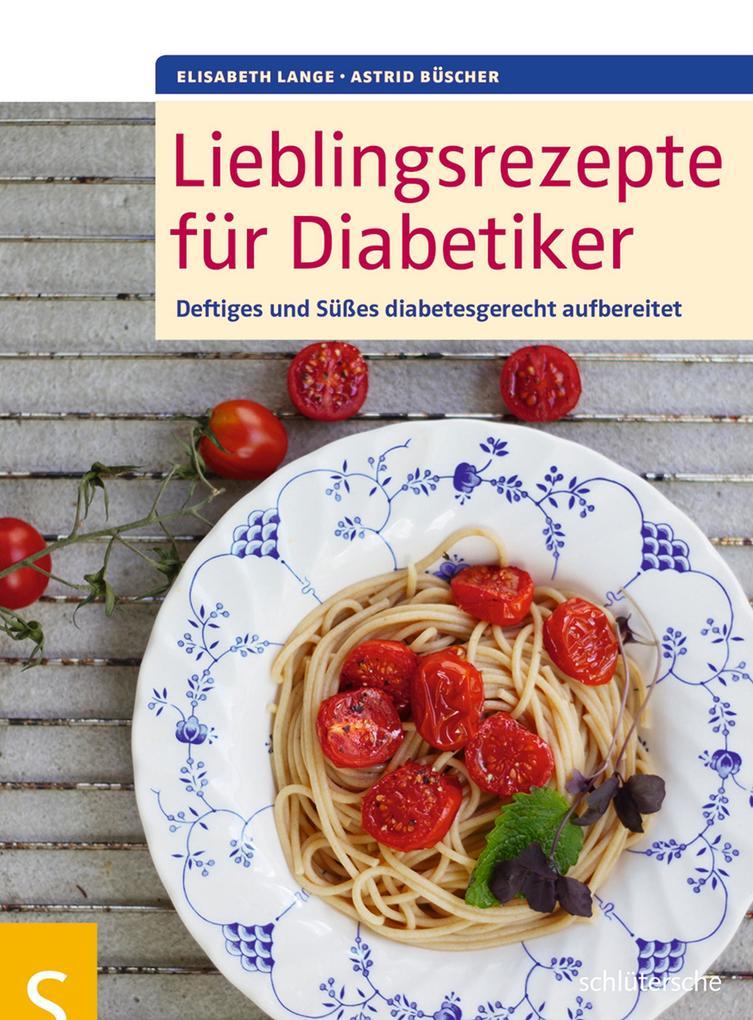 Lieblingsrezepte für Diabetiker als Buch von Elisabeth Lange, Astrid Büscher
