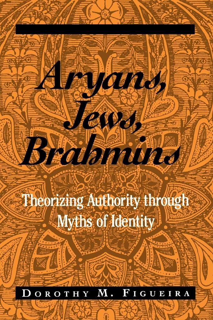 Aryans, Jews, Brahmins: Theorizing Authority Through Myths of Identity als Taschenbuch