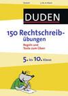 150 Rechtschreibübungen 5. bis 10. Klasse