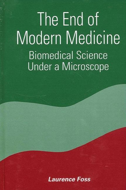 End of Modern Medicine the: Biomedical Science Under a Microscope als Taschenbuch
