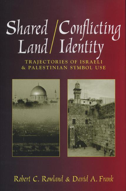 Shared Land/Conflicting Identity: Trajectories of Israeli & Palestinian Symbol Use als Buch