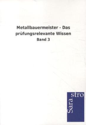 Metallbauermeister - Das prüfungsrelevante Wissen als Buch von Hrsg. Sarastro GmbH