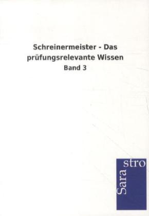 Schreinermeister - Das prüfungsrelevante Wissen als Buch von Hrsg. Sarastro GmbH