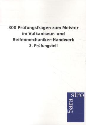 300 Prüfungsfragen zum Meister im Vulkaniseur- u. Reifenmechaniker als Buch von Hrsg. Sarastro GmbH