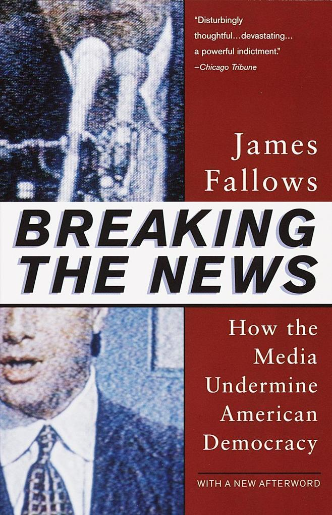 Breaking the News: How the Media Undermine American Democracy als Taschenbuch
