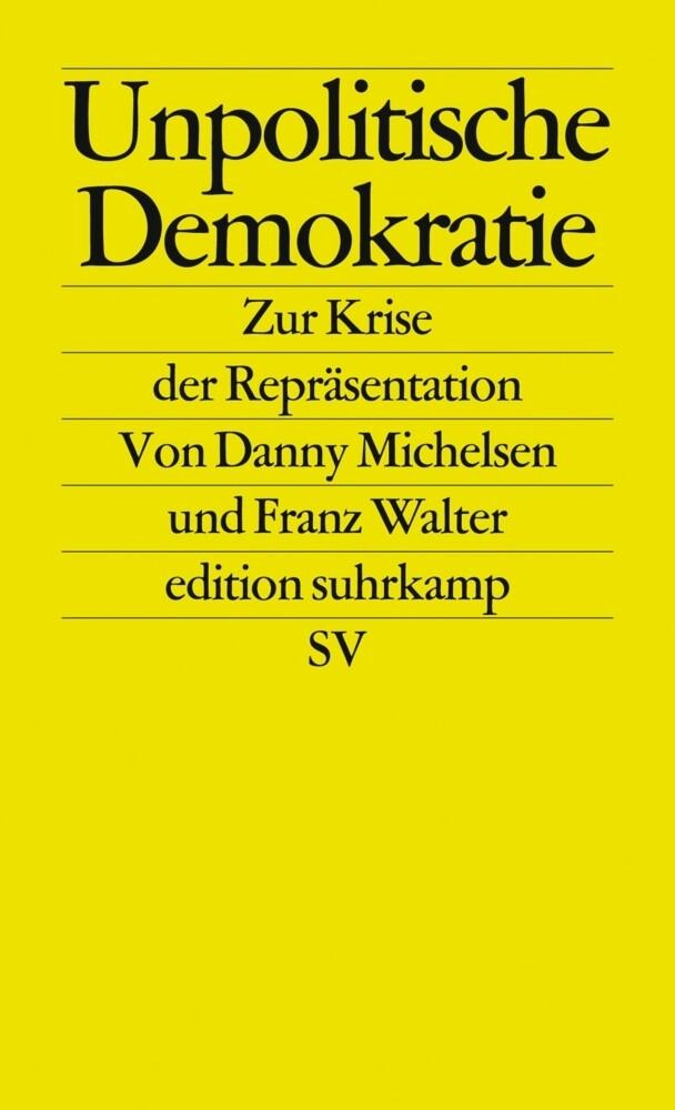 Unpolitische Demokratie als Taschenbuch von Danny Michelsen, Franz Walter