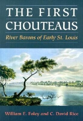 The First Chouteaus: River Barons of Early St. Louis als Taschenbuch