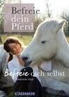 Befreie Dein Pferd - befreie Dich selbst