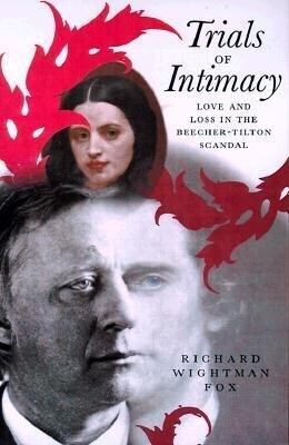 Trials of Intimacy: Love and Loss in the Beecher-Tilton Scandal als Buch