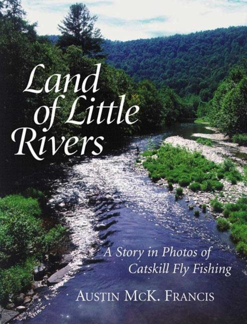 Land of Little Rivers: A Story in Photos of Catskill Fly Fishing als Buch