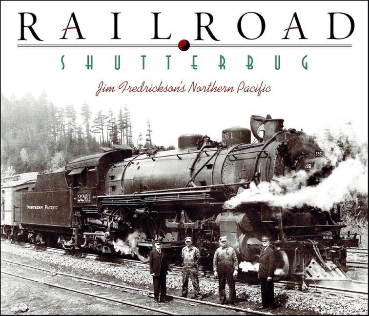 Railroad Shutterbug: Jim Fredrickson's Northern Pacific als Buch