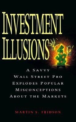 Investment Illusions: A Savvy Wall Street Pro Explores Popular Misconceptions about the Markets als Taschenbuch