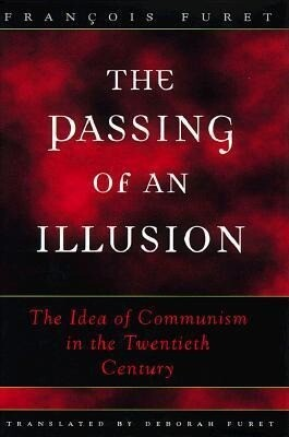 The Passing of an Illusion: The Idea of Communism in the Twentieth Century als Buch
