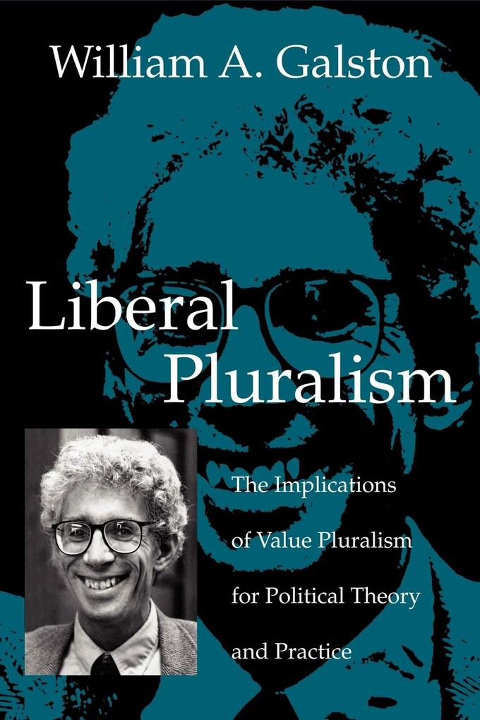 Liberal Pluralism: The Implications of Value Pluralism for Political Theory and Practice als Buch
